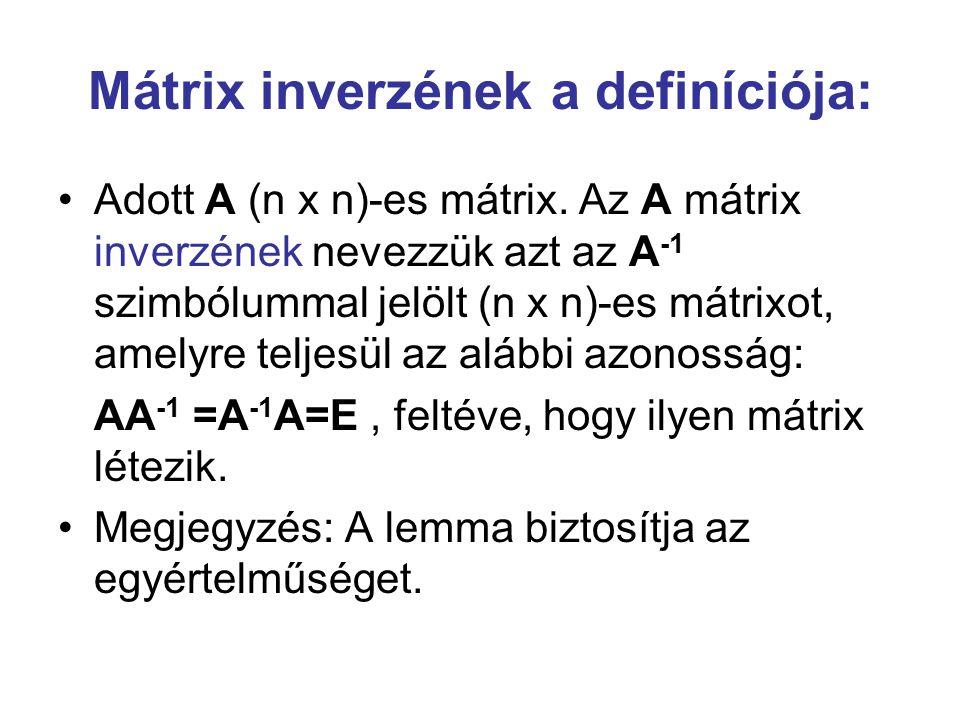 Mátrix inverzének a definíciója: Adott A (n x n)-es mátrix. Az A mátrix inverzének nevezzük azt az A -1 szimbólummal jelölt (n x n)-es mátrixot, amely