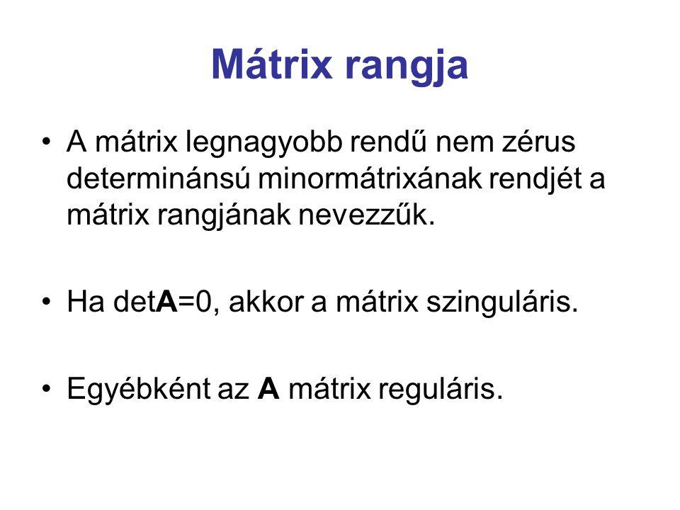 Mátrix rangja A mátrix legnagyobb rendű nem zérus determinánsú minormátrixának rendjét a mátrix rangjának nevezzűk. Ha detA=0, akkor a mátrix szingulá