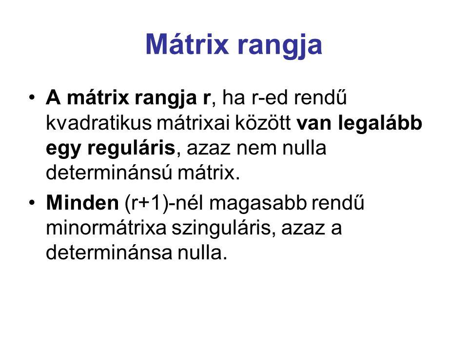 Mátrix rangja A mátrix rangja r, ha r-ed rendű kvadratikus mátrixai között van legalább egy reguláris, azaz nem nulla determinánsú mátrix. Minden (r+1