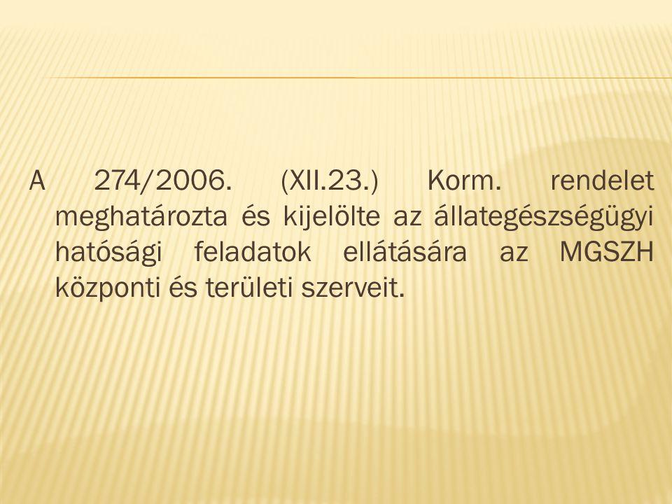 A 274/2006. (XII.23.) Korm. rendelet meghatározta és kijelölte az állategészségügyi hatósági feladatok ellátására az MGSZH központi és területi szerve
