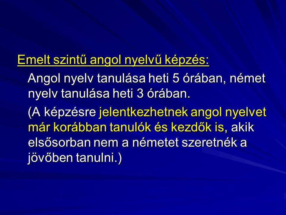 Emelt szintű angol nyelvű képzés: Angol nyelv tanulása heti 5 órában, német nyelv tanulása heti 3 órában.