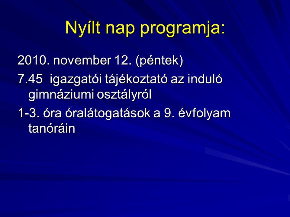 Nyílt nap programja: 2010. november 12. (péntek) 7.45 igazgatói tájékoztató az induló gimnáziumi osztályról 1-3. óra óralátogatások a 9. évfolyam tanó