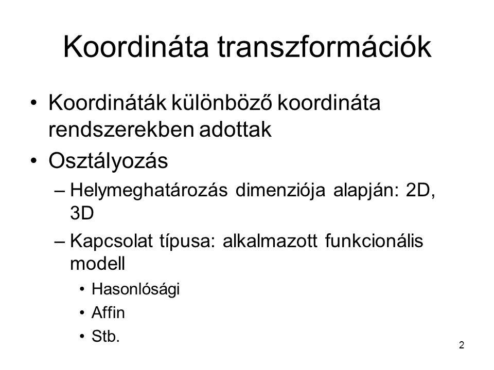 3 Síkbeli koordináta transzformációk -hasonlósági transzformáció- Eltolás Forgatás Nagyítás l i l = l j l j i 4 paraméter i j