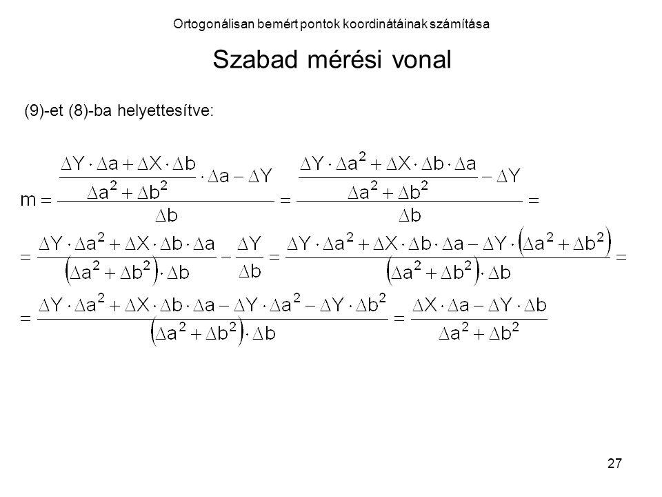27 Ortogonálisan bemért pontok koordinátáinak számítása Szabad mérési vonal (9)-et (8)-ba helyettesítve: