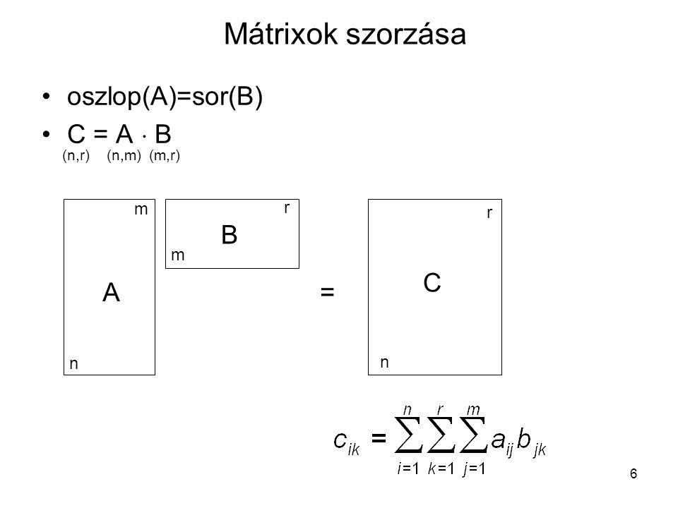 6 Mátrixok szorzása oszlop(A)=sor(B) C = A  B n m m r A B (n,r) (n,m)(m,r) = n r C