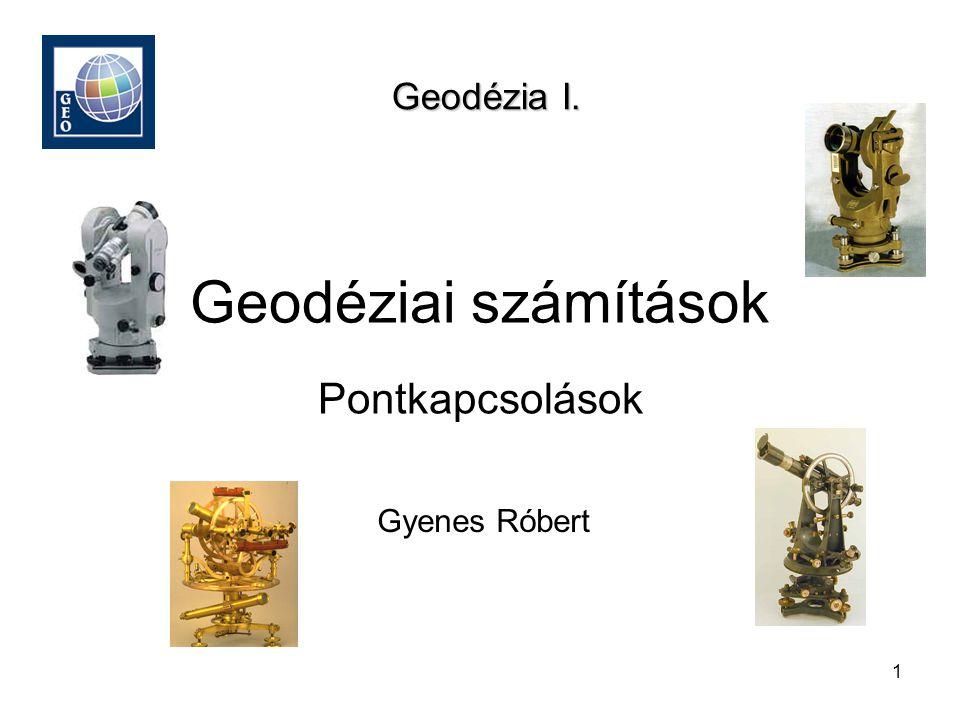 1 Geodéziai számítások Gyenes Róbert Geodézia I. Pontkapcsolások