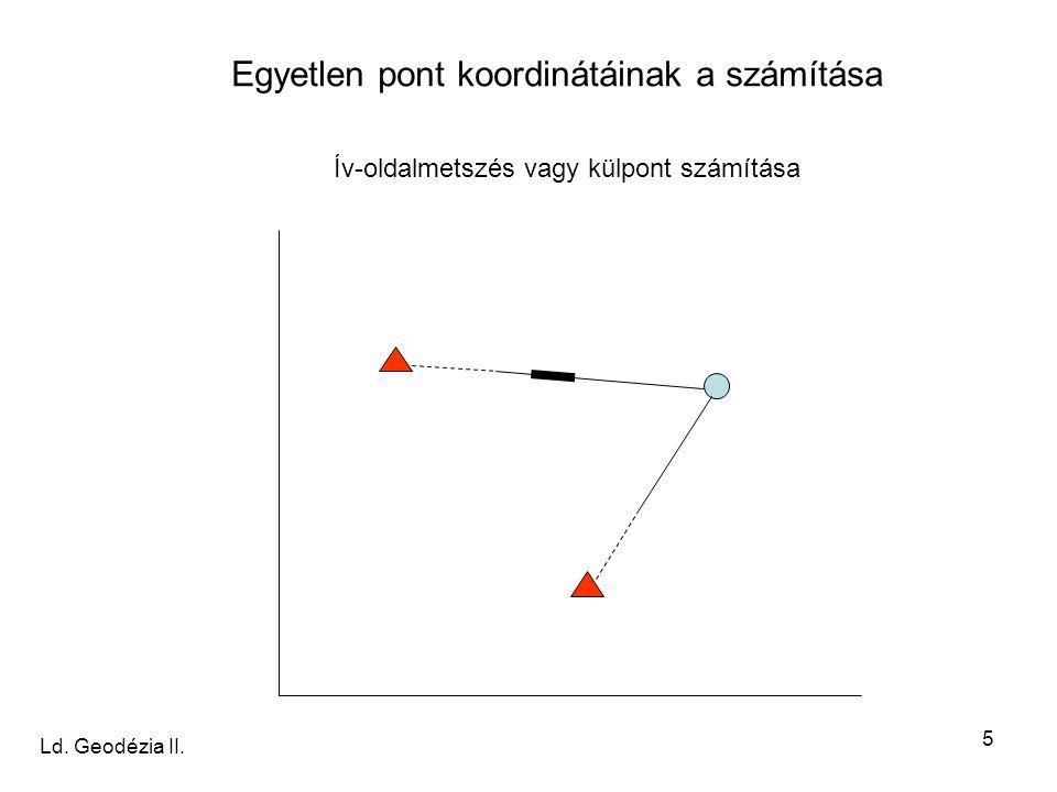 5 Egyetlen pont koordinátáinak a számítása Ív-oldalmetszés vagy külpont számítása Ld. Geodézia II.