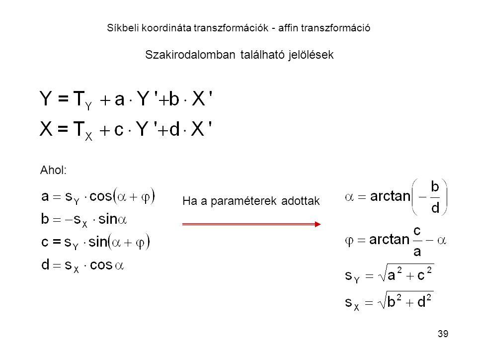 39 Síkbeli koordináta transzformációk - affin transzformáció Szakirodalomban található jelölések Ahol: Ha a paraméterek adottak