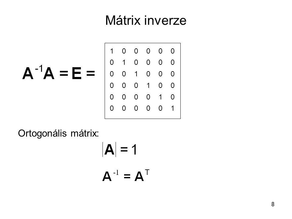8 Mátrix inverze 0 1 0 0 0 0 1 0 0 0 0 0 0 0 1 0 0 0 0 0 0 1 0 0 0 0 0 0 1 0 0 0 0 0 0 1 Ortogonális mátrix: