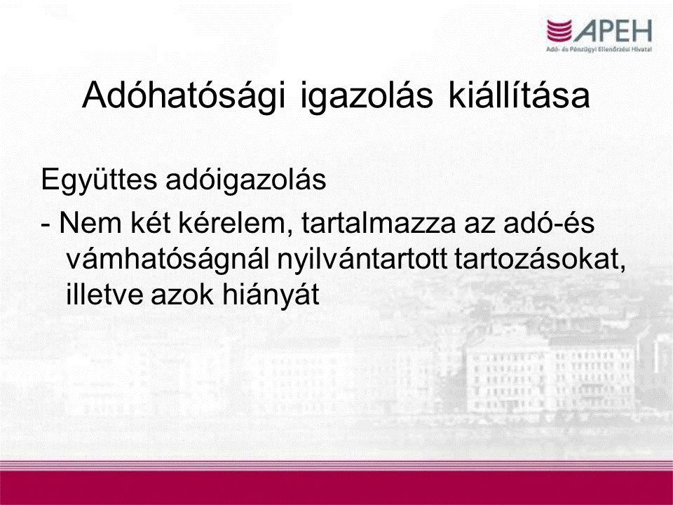 Adóhatósági igazolás kiállítása Együttes adóigazolás - Nem két kérelem, tartalmazza az adó-és vámhatóságnál nyilvántartott tartozásokat, illetve azok