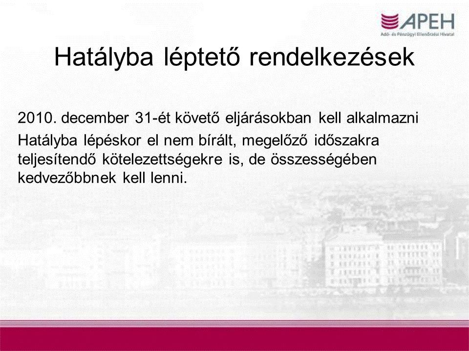 Hatályba léptető rendelkezések 2010. december 31-ét követő eljárásokban kell alkalmazni Hatályba lépéskor el nem bírált, megelőző időszakra teljesíten