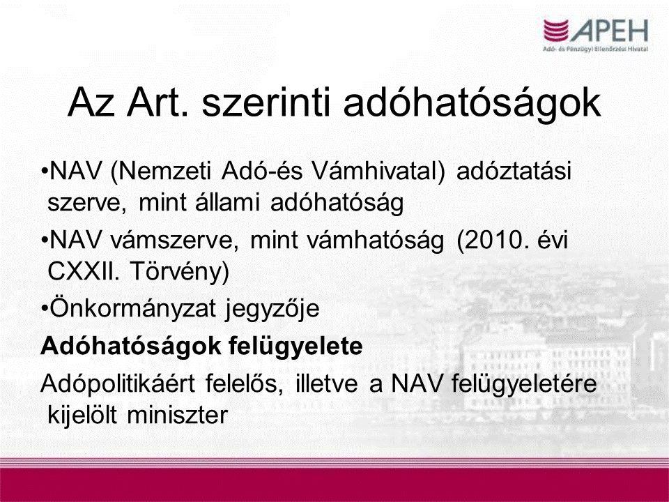 Az Art. szerinti adóhatóságok NAV (Nemzeti Adó-és Vámhivatal) adóztatási szerve, mint állami adóhatóság NAV vámszerve, mint vámhatóság (2010. évi CXXI