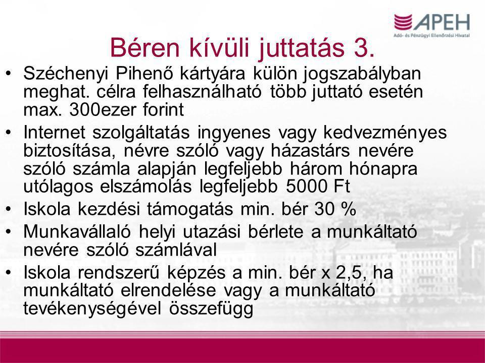 Béren kívüli juttatás 3. Széchenyi Pihenő kártyára külön jogszabályban meghat. célra felhasználható több juttató esetén max. 300ezer forint Internet s