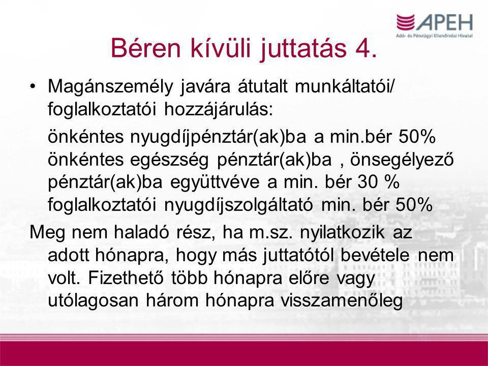 Béren kívüli juttatás 4. Magánszemély javára átutalt munkáltatói/ foglalkoztatói hozzájárulás: önkéntes nyugdíjpénztár(ak)ba a min.bér 50% önkéntes eg