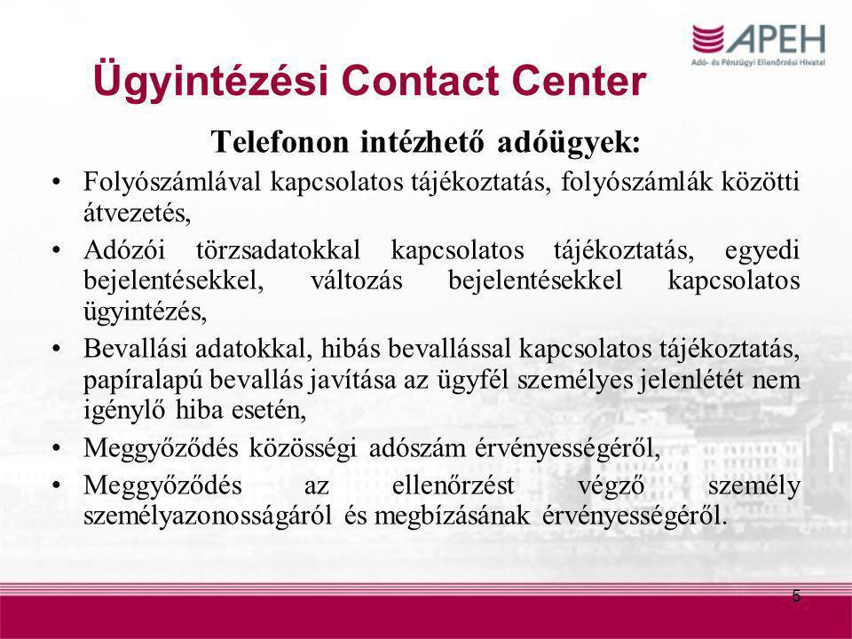 5 Ügyintézési Contact Center Telefonon intézhető adóügyek: Folyószámlával kapcsolatos tájékoztatás, folyószámlák közötti átvezetés, Adózói törzsadatok