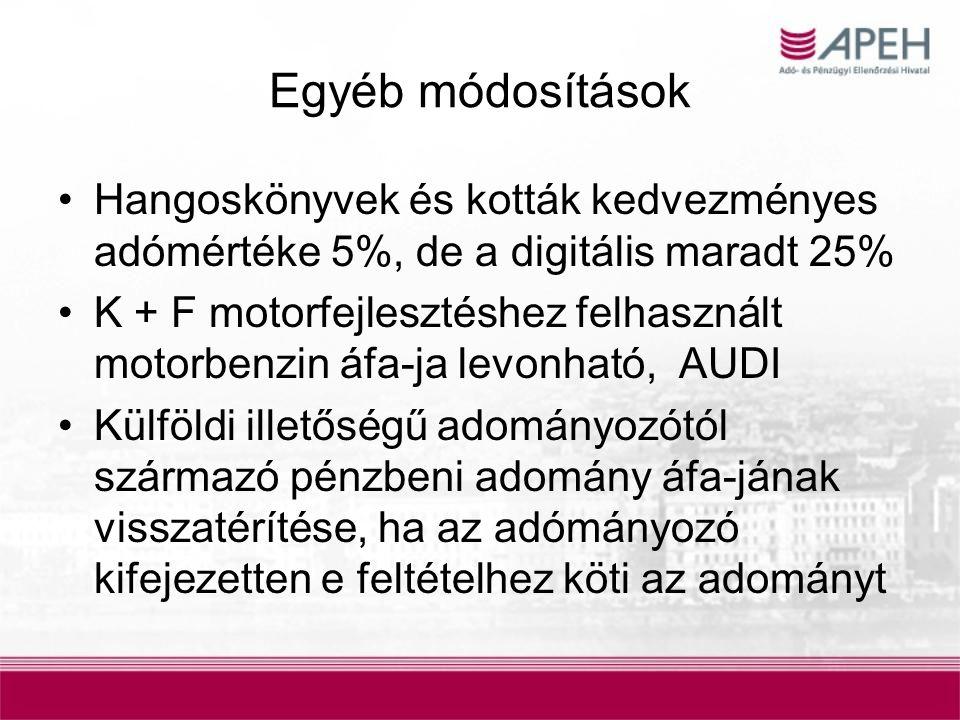 Egyéb módosítások Hangoskönyvek és kották kedvezményes adómértéke 5%, de a digitális maradt 25% K + F motorfejlesztéshez felhasznált motorbenzin áfa-j