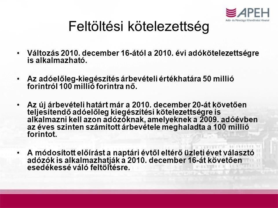 Feltöltési kötelezettség Változás 2010. december 16-ától a 2010. évi adókötelezettségre is alkalmazható. Az adóelőleg-kiegészítés árbevételi értékhatá