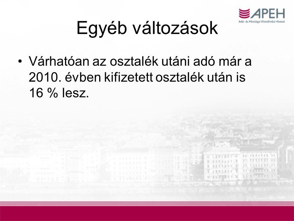 Egyéb változások Várhatóan az osztalék utáni adó már a 2010. évben kifizetett osztalék után is 16 % lesz.