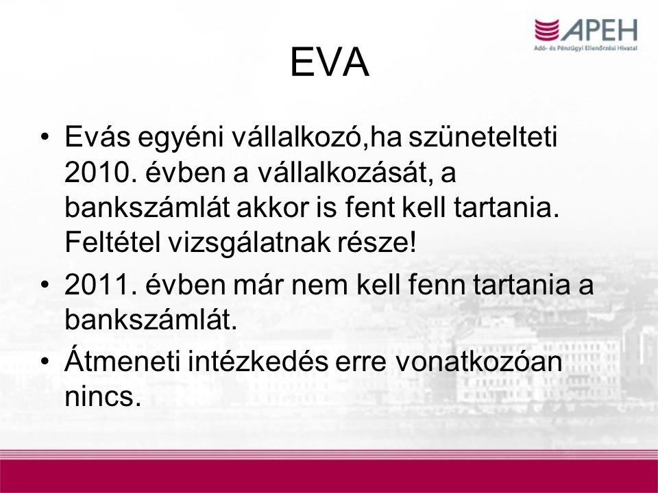 EVA Evás egyéni vállalkozó,ha szünetelteti 2010. évben a vállalkozását, a bankszámlát akkor is fent kell tartania. Feltétel vizsgálatnak része! 2011.