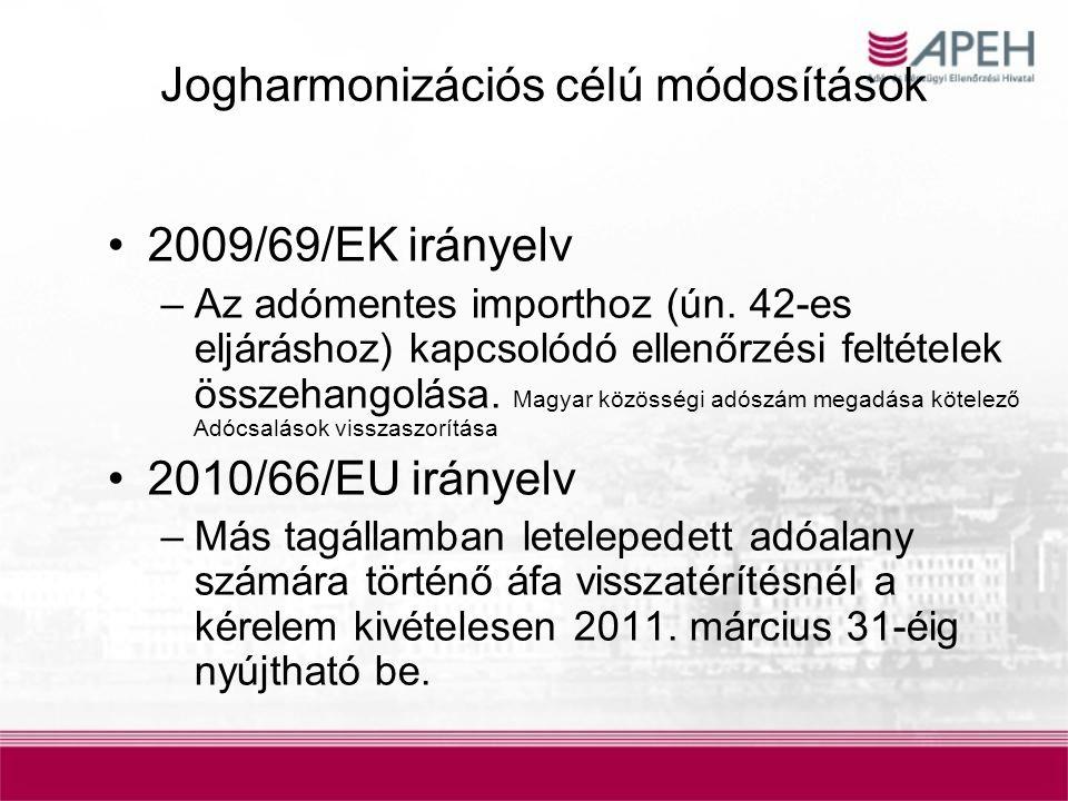 Jogharmonizációs célú módosítások 2009/69/EK irányelv –Az adómentes importhoz (ún. 42-es eljáráshoz) kapcsolódó ellenőrzési feltételek összehangolása.