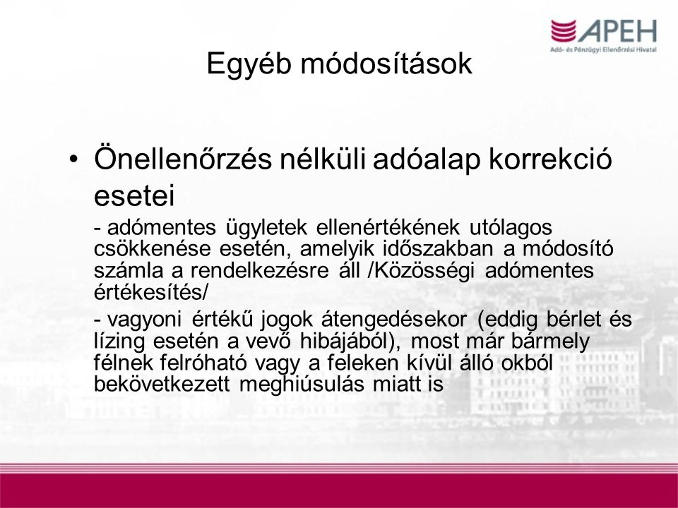 Egyéb módosítások Utazásszervezőkre vonatkozó szabályozás –Az eddigi szabályozáshoz képest lényeges módosítás nem történt, csak pontosítás –Nyilatkozattételi kötelezettség szankció kilátásba helyezésével történő kikényszerítése –Levonási tiltás pontosítása