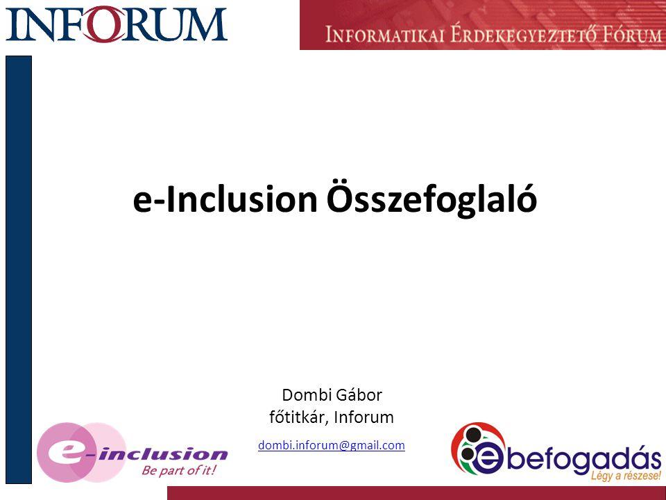 e-Inclusion Összefoglaló Dombi Gábor főtitkár, Inforum dombi.inforum@gmail.com