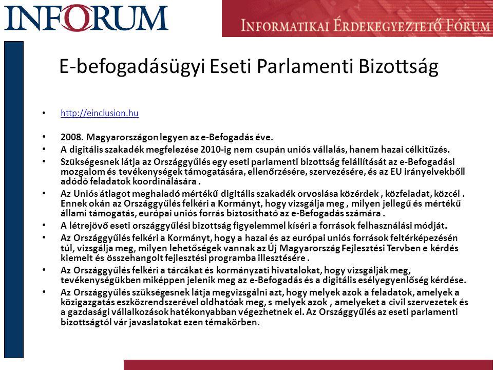 E-befogadásügyi Eseti Parlamenti Bizottság http://einclusion.hu 2008. Magyarországon legyen az e-Befogadás éve. A digitális szakadék megfelezése 2010-
