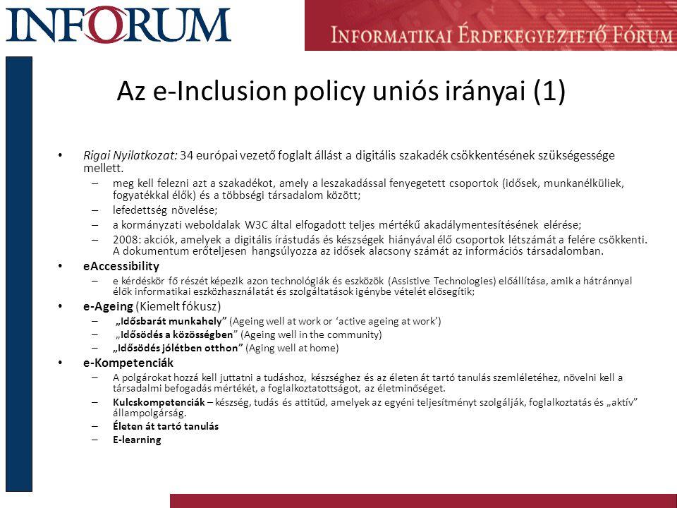 Az e-Inclusion policy uniós irányai (1) Rigai Nyilatkozat: 34 európai vezető foglalt állást a digitális szakadék csökkentésének szükségessége mellett.