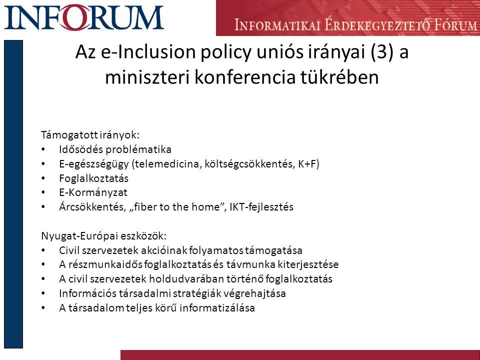 Az e-Inclusion policy uniós irányai (3) a miniszteri konferencia tükrében Támogatott irányok: Idősödés problématika E-egészségügy (telemedicina, költs