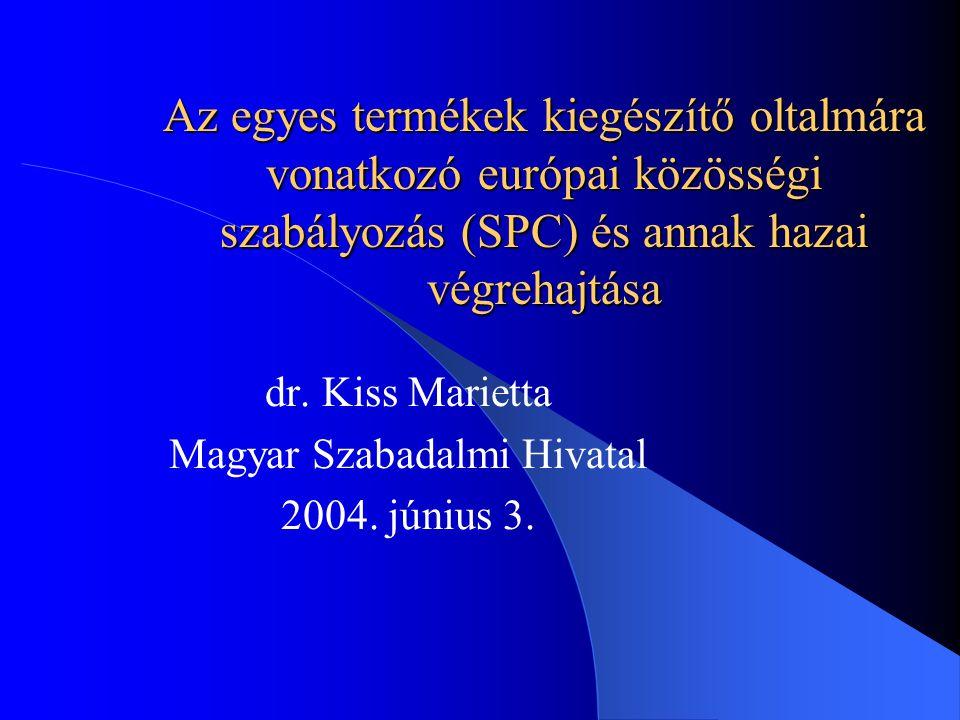 Az egyes termékek kiegészítő oltalmára vonatkozó európai közösségi szabályozás (SPC) és annak hazai végrehajtása dr.