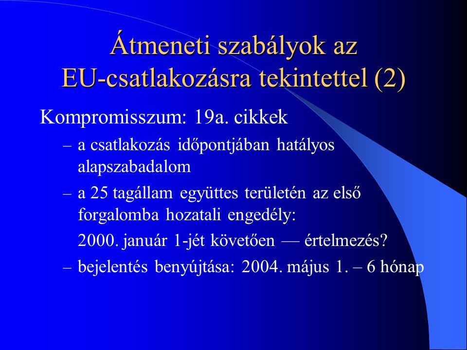 Átmeneti szabályok az EU-csatlakozásra tekintettel (2) Kompromisszum: 19a.
