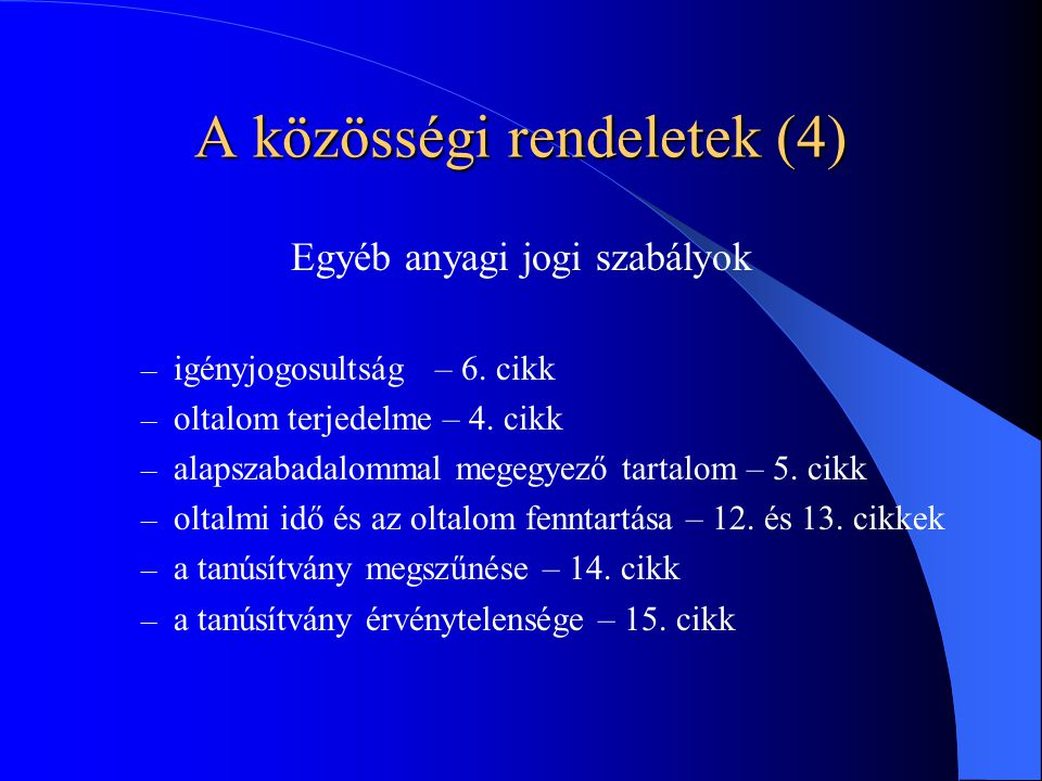 A közösségi rendeletek (4) Egyéb anyagi jogi szabályok – igényjogosultság – 6.