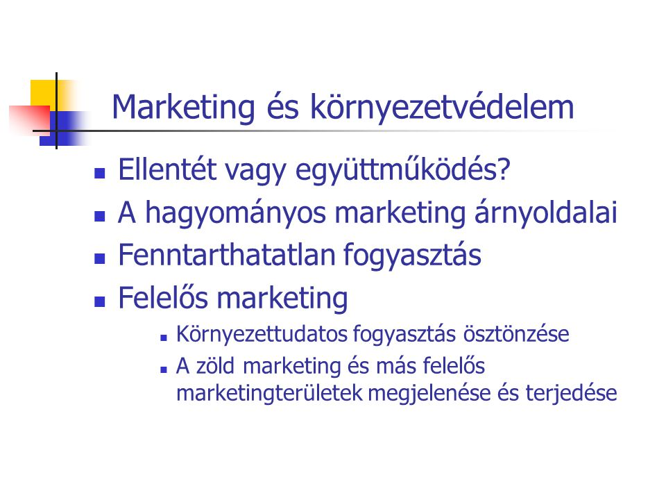 Zöld marketing Szinonímák: ökomarketing, ökológiai marketing, környezeti marketing, stb.