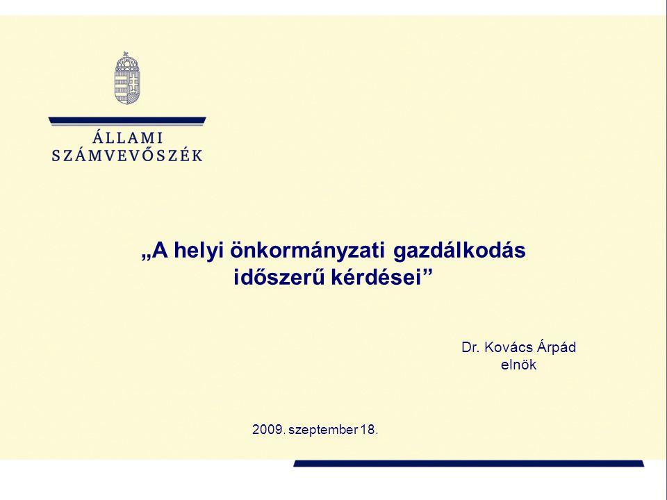 """Dr. Kovács Árpád elnök 2009. szeptember 18. """"A helyi önkormányzati gazdálkodás időszerű kérdései"""