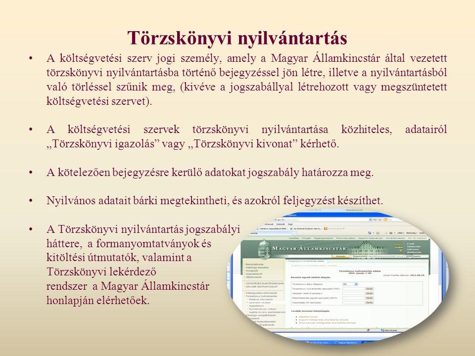 Törzskönyvi nyilvántartás A költségvetési szerv jogi személy, amely a Magyar Államkincstár által vezetett törzskönyvi nyilvántartásba történő bejegyzé
