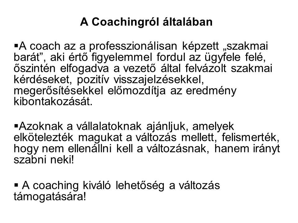 """ A coach az a professzionálisan képzett """"szakmai barát"""", aki értő figyelemmel fordul az ügyfele felé, őszintén elfogadva a vezető által felvázolt sza"""