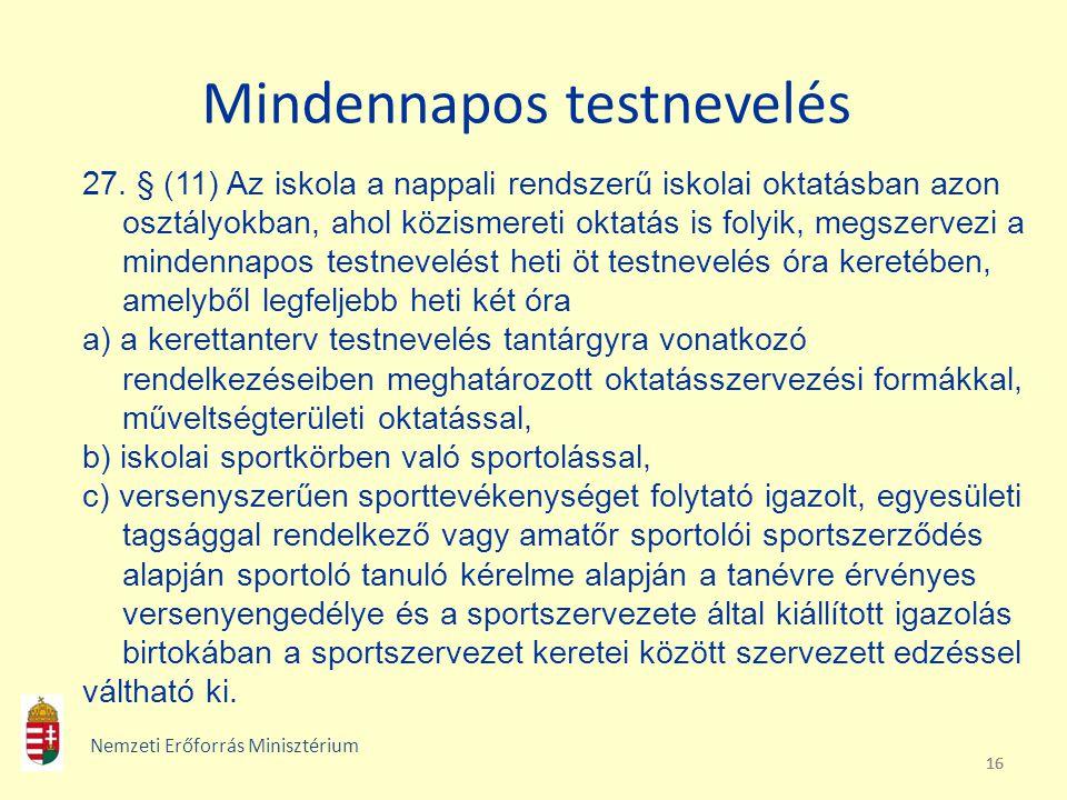 16 Mindennapos testnevelés 27. § (11) Az iskola a nappali rendszerű iskolai oktatásban azon osztályokban, ahol közismereti oktatás is folyik, megszerv