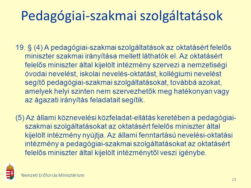 23 Pedagógiai-szakmai szolgáltatások 19. § (4) A pedagógiai-szakmai szolgáltatások az oktatásért felelős miniszter szakmai irányítása mellett láthatók
