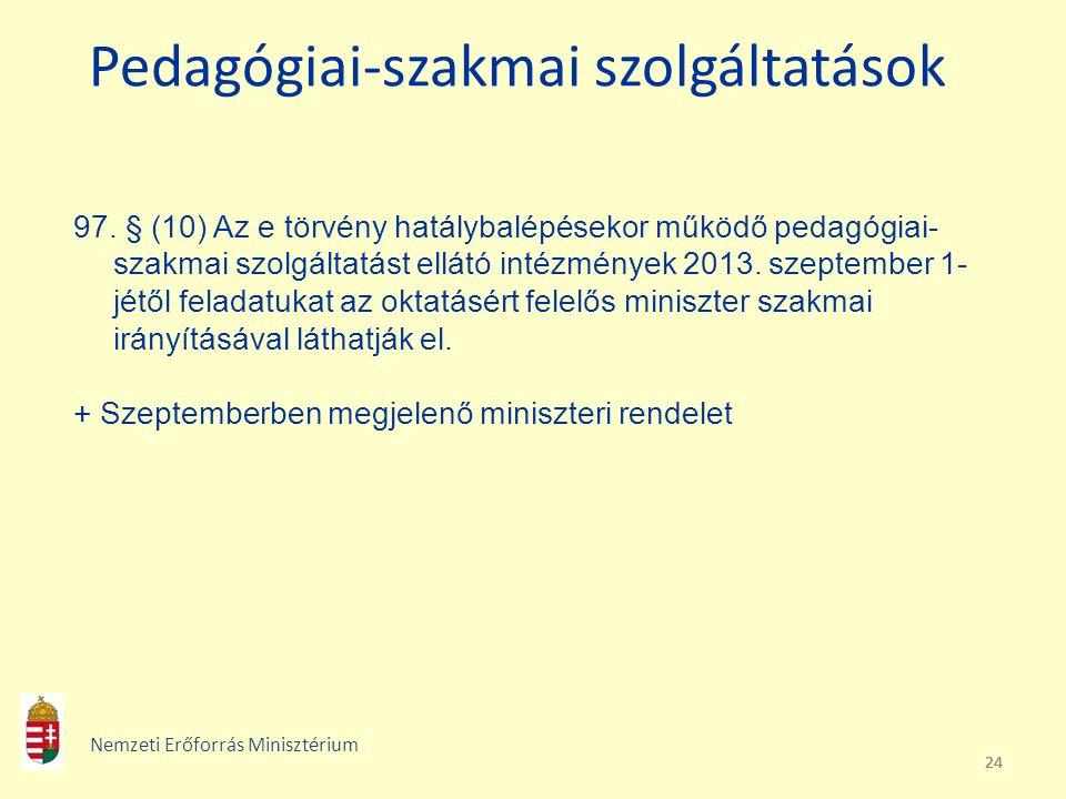 24 Pedagógiai-szakmai szolgáltatások 97. § (10) Az e törvény hatálybalépésekor működő pedagógiai- szakmai szolgáltatást ellátó intézmények 2013. szept