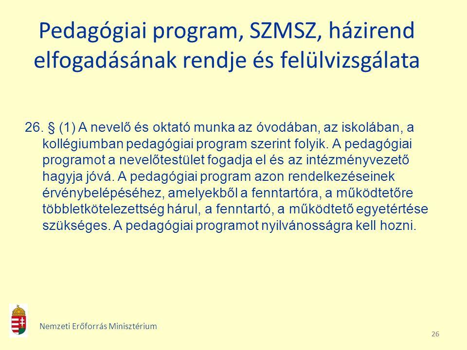 26 Pedagógiai program, SZMSZ, házirend elfogadásának rendje és felülvizsgálata 26. § (1) A nevelő és oktató munka az óvodában, az iskolában, a kollégi
