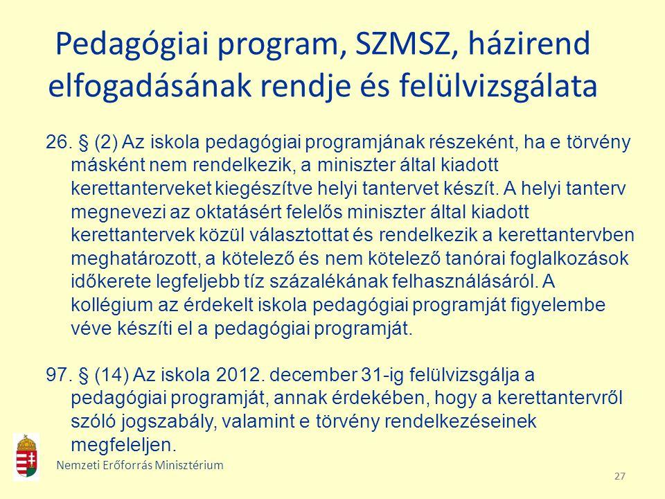 27 Pedagógiai program, SZMSZ, házirend elfogadásának rendje és felülvizsgálata 26. § (2) Az iskola pedagógiai programjának részeként, ha e törvény más