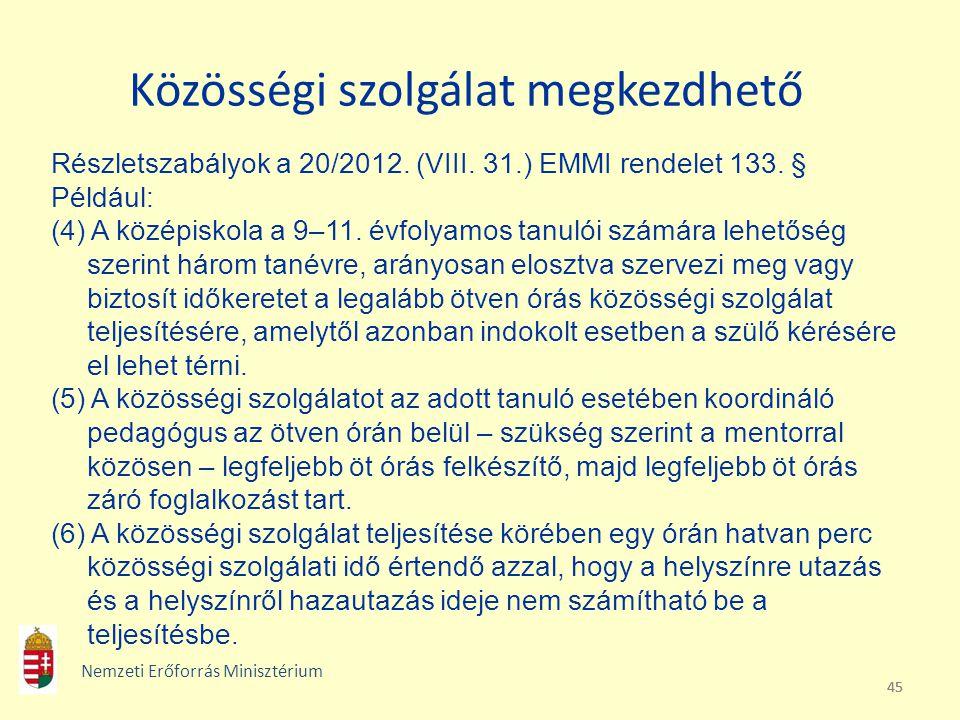 45 Közösségi szolgálat megkezdhető Részletszabályok a 20/2012. (VIII. 31.) EMMI rendelet 133. § Például: (4) A középiskola a 9–11. évfolyamos tanulói