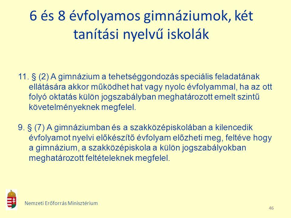 46 6 és 8 évfolyamos gimnáziumok, két tanítási nyelvű iskolák 11. § (2) A gimnázium a tehetséggondozás speciális feladatának ellátására akkor működhet