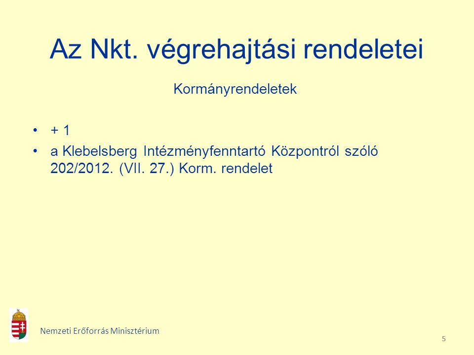 555 Az Nkt. végrehajtási rendeletei Kormányrendeletek + 1 a Klebelsberg Intézményfenntartó Központról szóló 202/2012. (VII. 27.) Korm. rendelet Nemzet