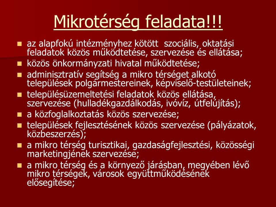 Mikrotérség feladata!!! az alapfokú intézményhez kötött szociális, oktatási feladatok közös működtetése, szervezése és ellátása; közös önkormányzati h