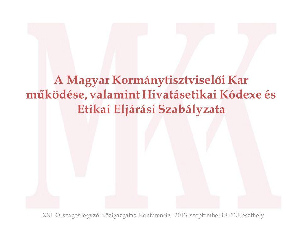 A Magyar Kormánytisztviselői Kar működése, valamint Hivatásetikai Kódexe és Etikai Eljárási Szabályzata XXI. Országos Jegyző-Közigazgatási Konferencia