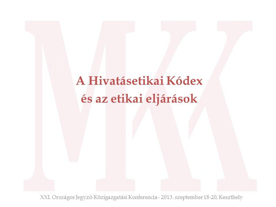 A Hivatásetikai Kódex és az etikai eljárások XXI. Országos Jegyző-Közigazgatási Konferencia - 2013. szeptember 18-20, Keszthely