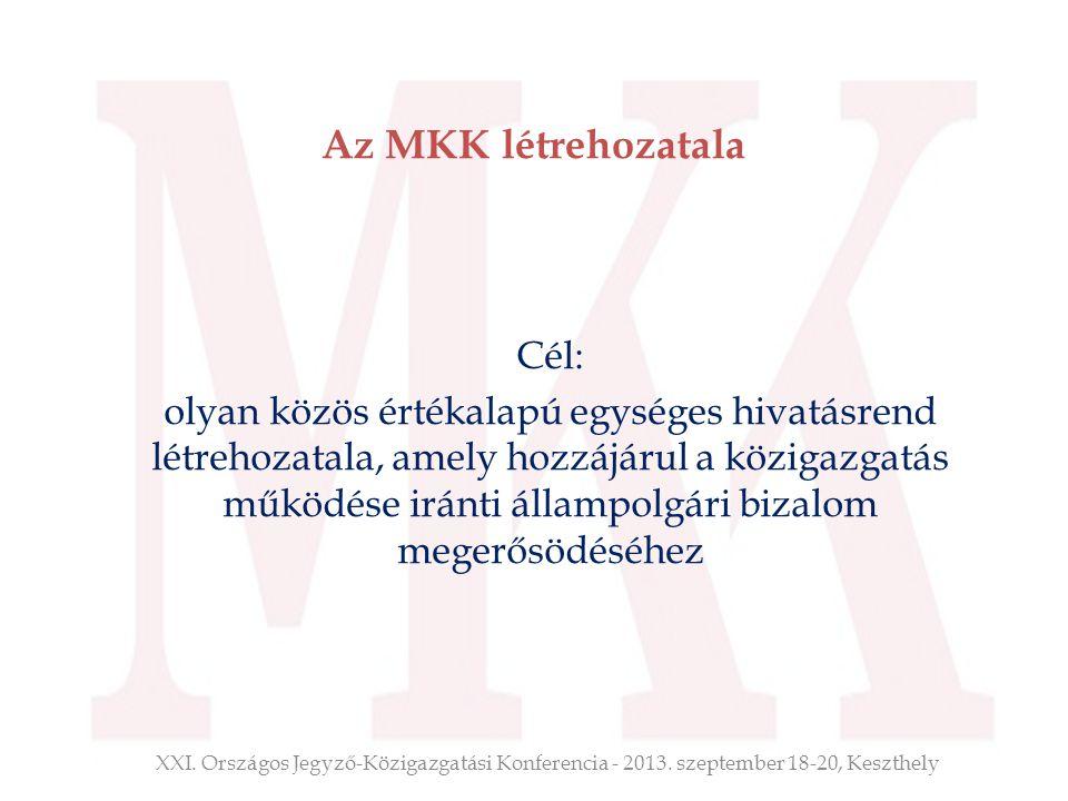Az MKK létrehozatala Cél: olyan közös értékalapú egységes hivatásrend létrehozatala, amely hozzájárul a közigazgatás működése iránti állampolgári biza