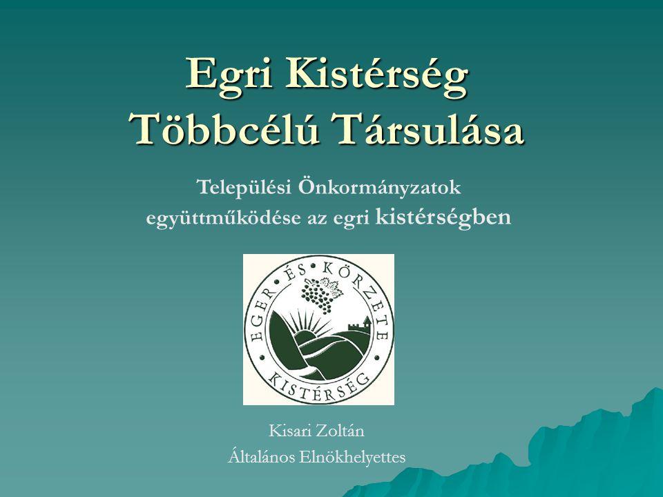 Egri Kistérség Többcélú Társulása Települési Önkormányzatok együttműködése az egri kistérségben Kisari Zoltán Általános Elnökhelyettes