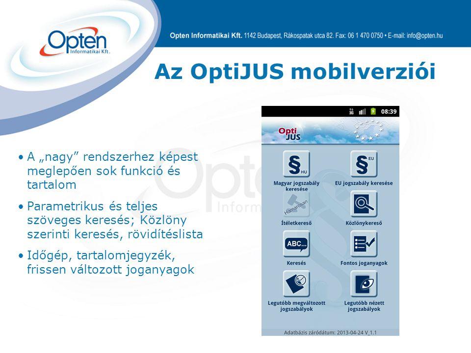 """Az OptiJUS mobilverziói A """"nagy rendszerhez képest meglepően sok funkció és tartalom Parametrikus és teljes szöveges keresés; Közlöny szerinti keresés, rövidítéslista Időgép, tartalomjegyzék, frissen változott joganyagok"""